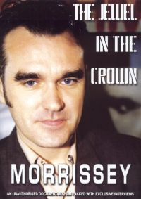 Morrissey: The Jewel in the Crown - Unauthorized