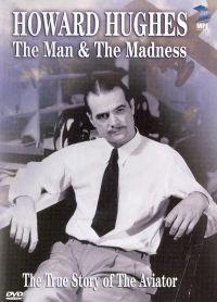 Howard Hughes: The Man & the Madness