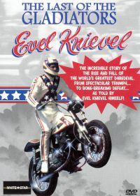 Evel Knievel: The Last of the Gladiators