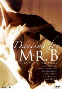 Dancing For Mr. B: Six Balanchine Ballerinas