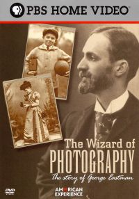 American Experience: The Wizard of Photography - The Story of George Eastman