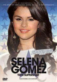 Selena Gomez: Teen Superstar - Unauthorized Documentary