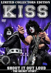 KISS: Shout It Out Loud: The Secret Story