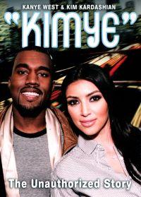 Kanye West & Kim Kardashian: Kimye - The Unauthorized Story