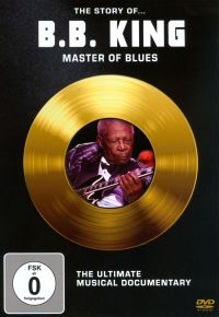 The Story of... B.B. King: Master of Blues - The Ultimate Musical Documentary