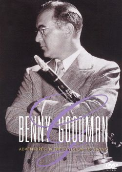 Benny Goodman: Adventures in the Kingdom of Swing