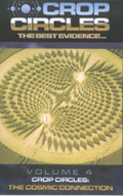 Crop Circles: The Best Evidence, Vol. 4 - The Cosmic Connection