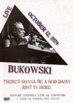 Charles Bukowski: There's Gonna Be a God Damn Riot in Here! Live in Vancouver