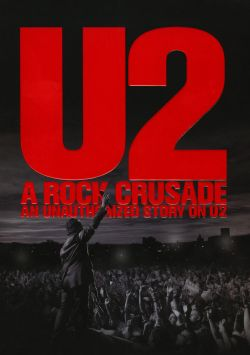 U2: A Rock Crusade - An Unauthorized Story on U2