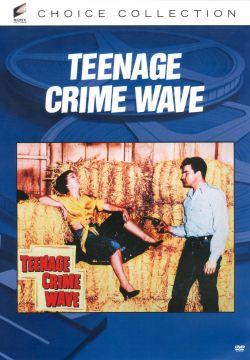 teenage crime wave 1955 fred sears synopsis