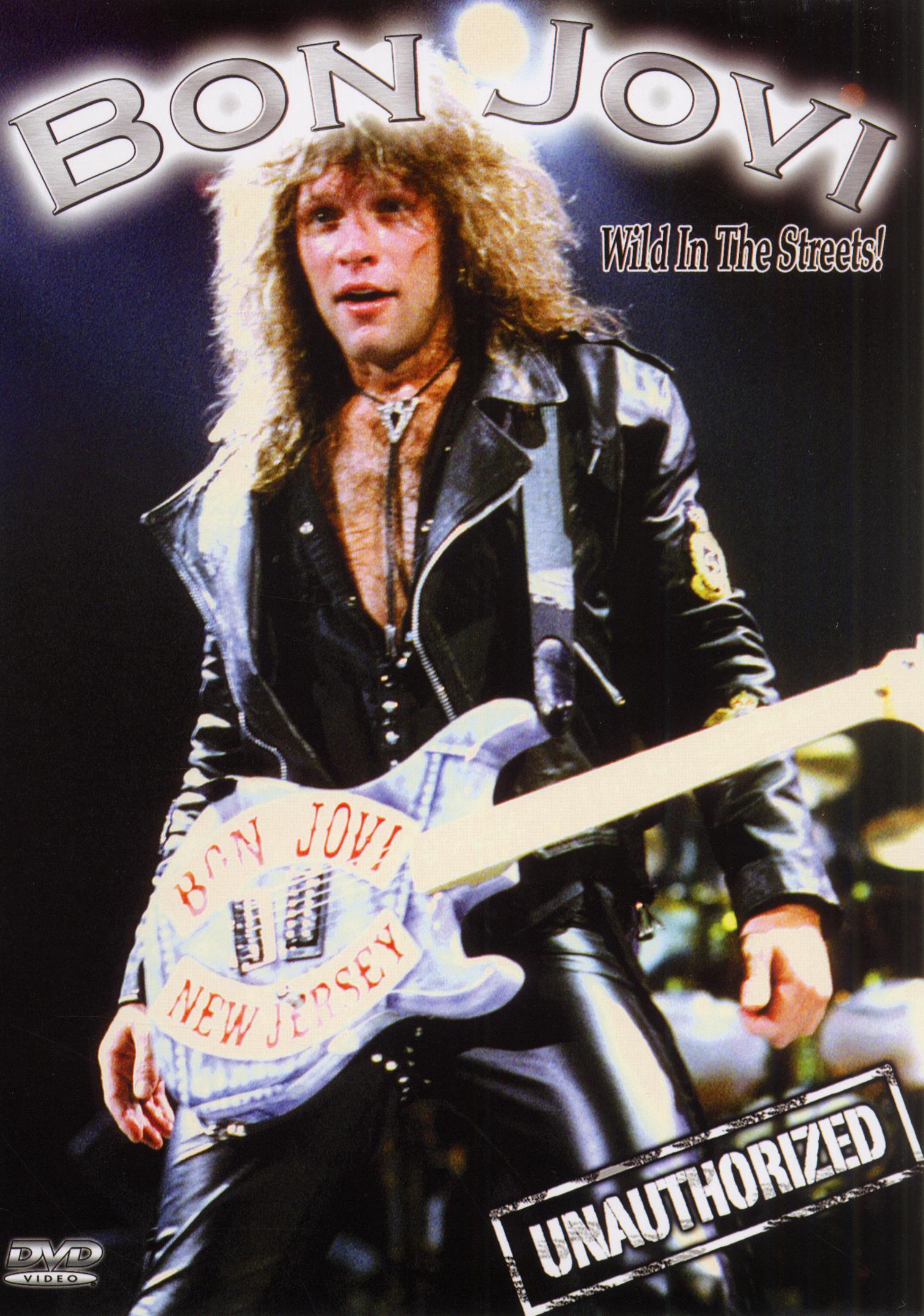 Bon Jovi: Wild in the Streets! Unauthorized