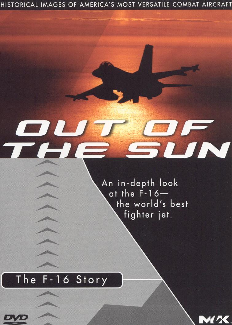 Out of the Sun: The F-16 Story