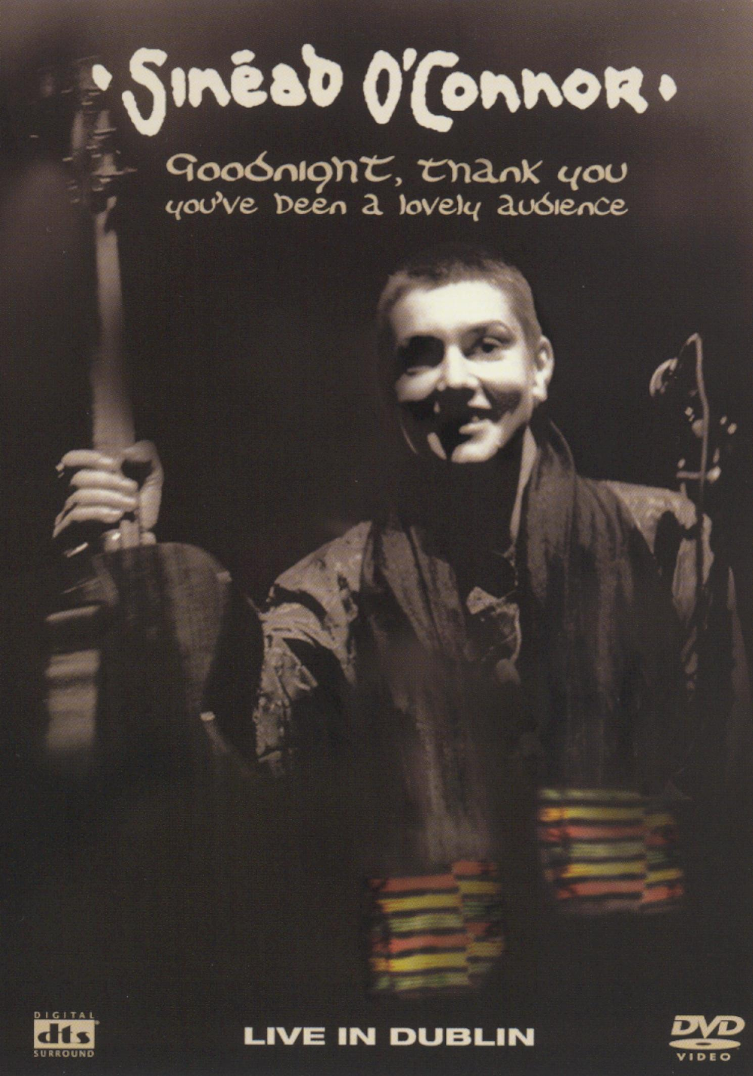 Sinead O'Connor: Goodnight, Thank You, You've Been a Lovely Audiece - Live in Dublin