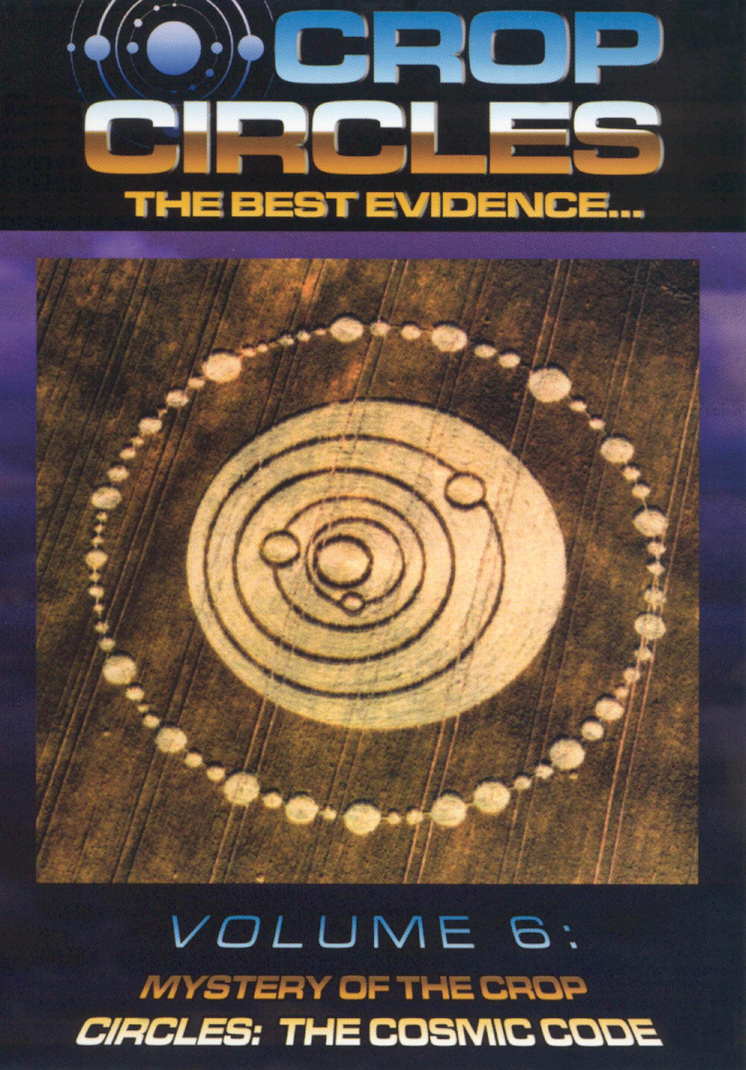 Crop Circles: The Best Evidence, Vol. 6 - Mystery of the Crop Circles - The Cosmic Code
