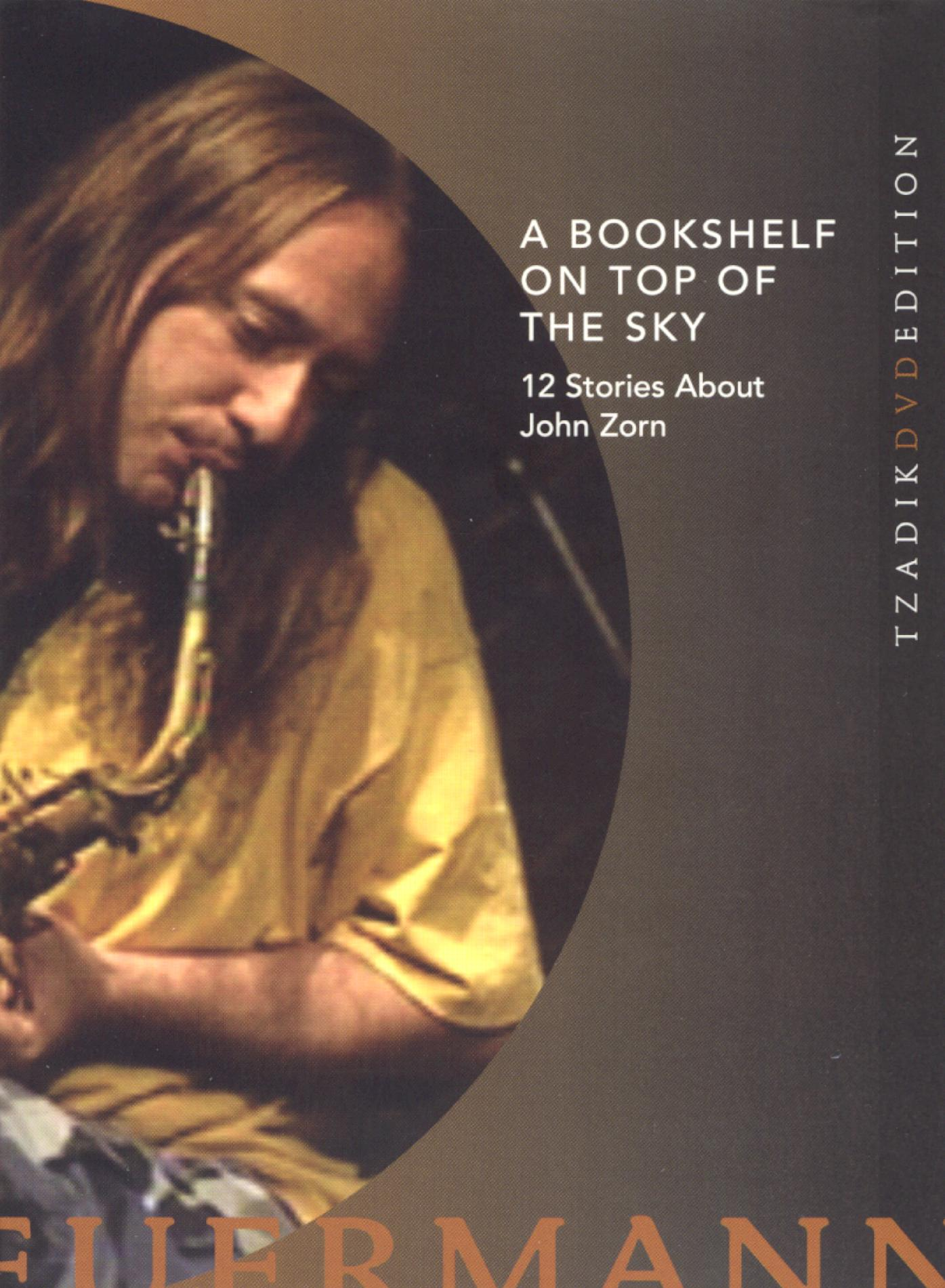 A Bookshelf on Top of the Sky: Twelve Stories About John Zorn