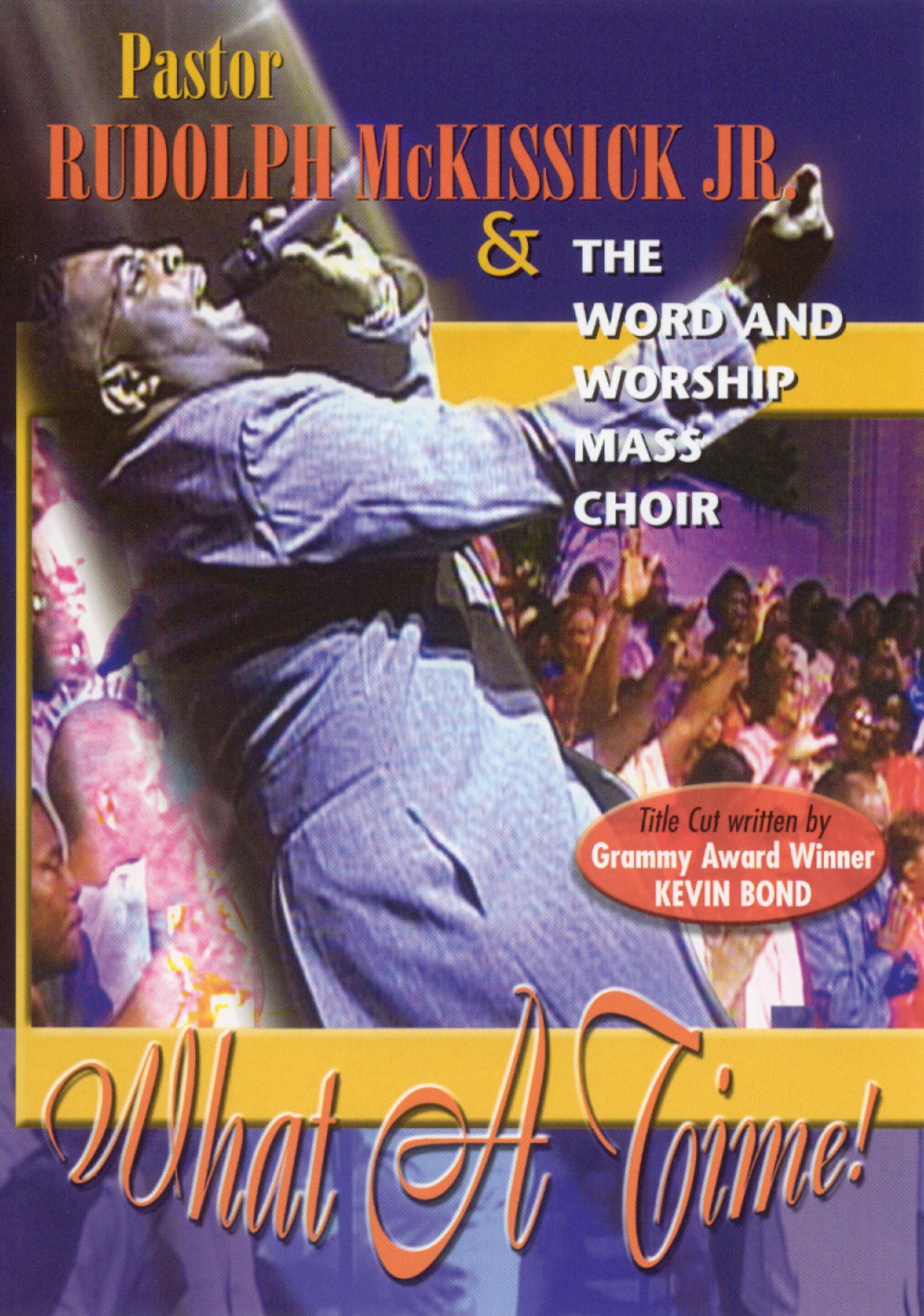 Pastor Rudolph McKissick, Jr. & the Word and Worship Mass Choir: What a Time!