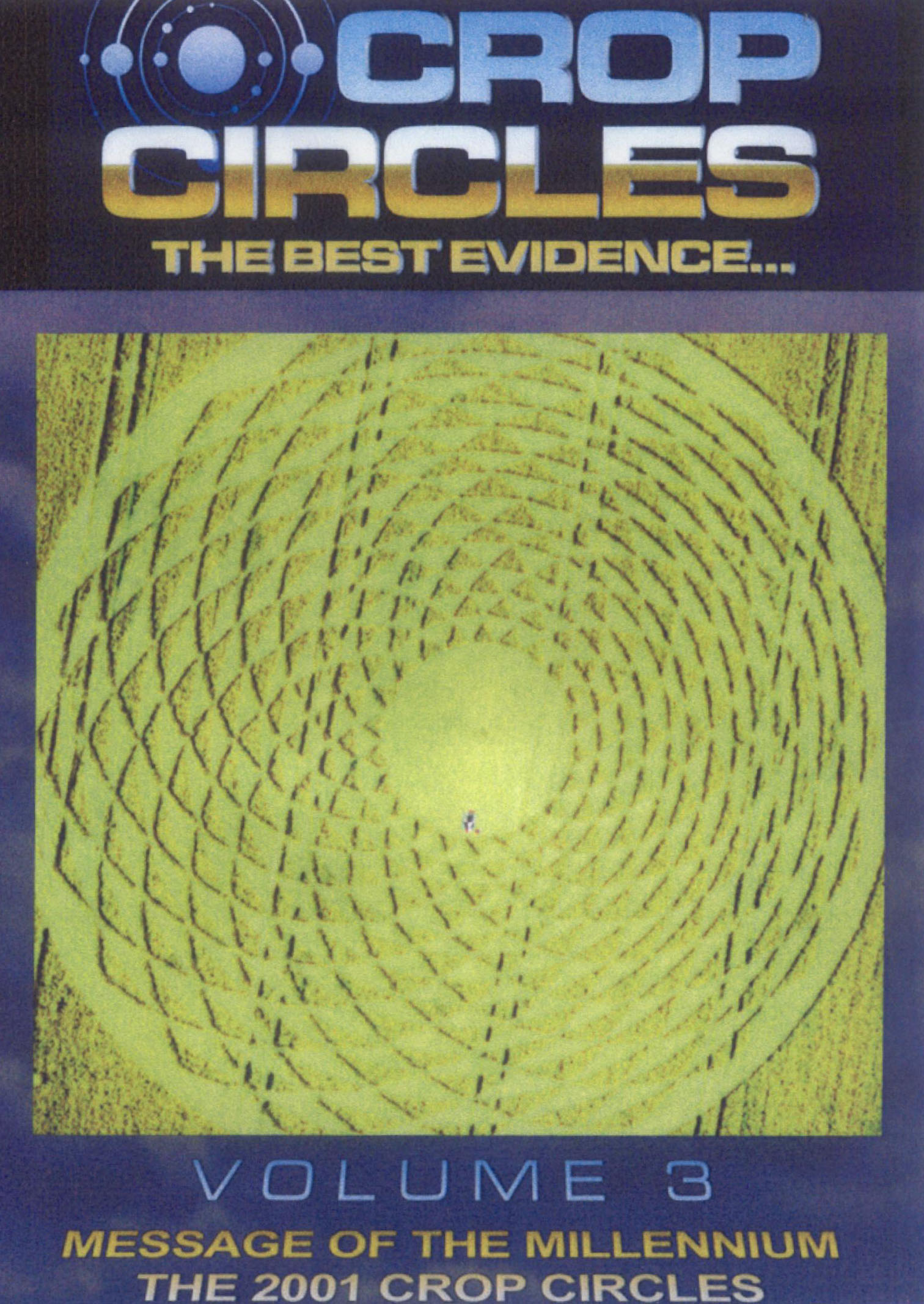 Crop Circles: The Best Evidence, Vol. 3 - Message of the Millennium - The 2001 Crop Circles