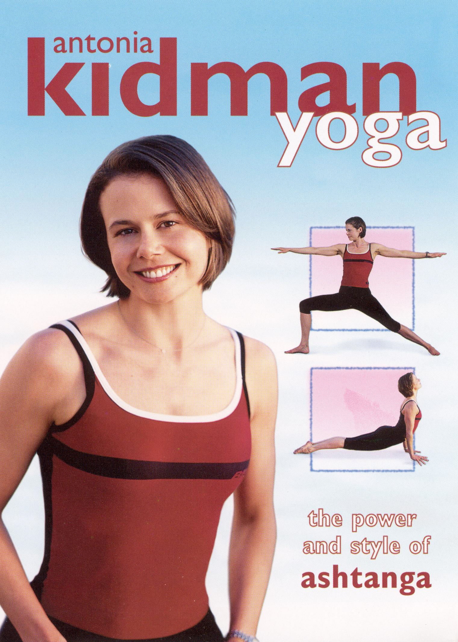 Antonia Kidman Yoga: The Power and Style of Ashtanga