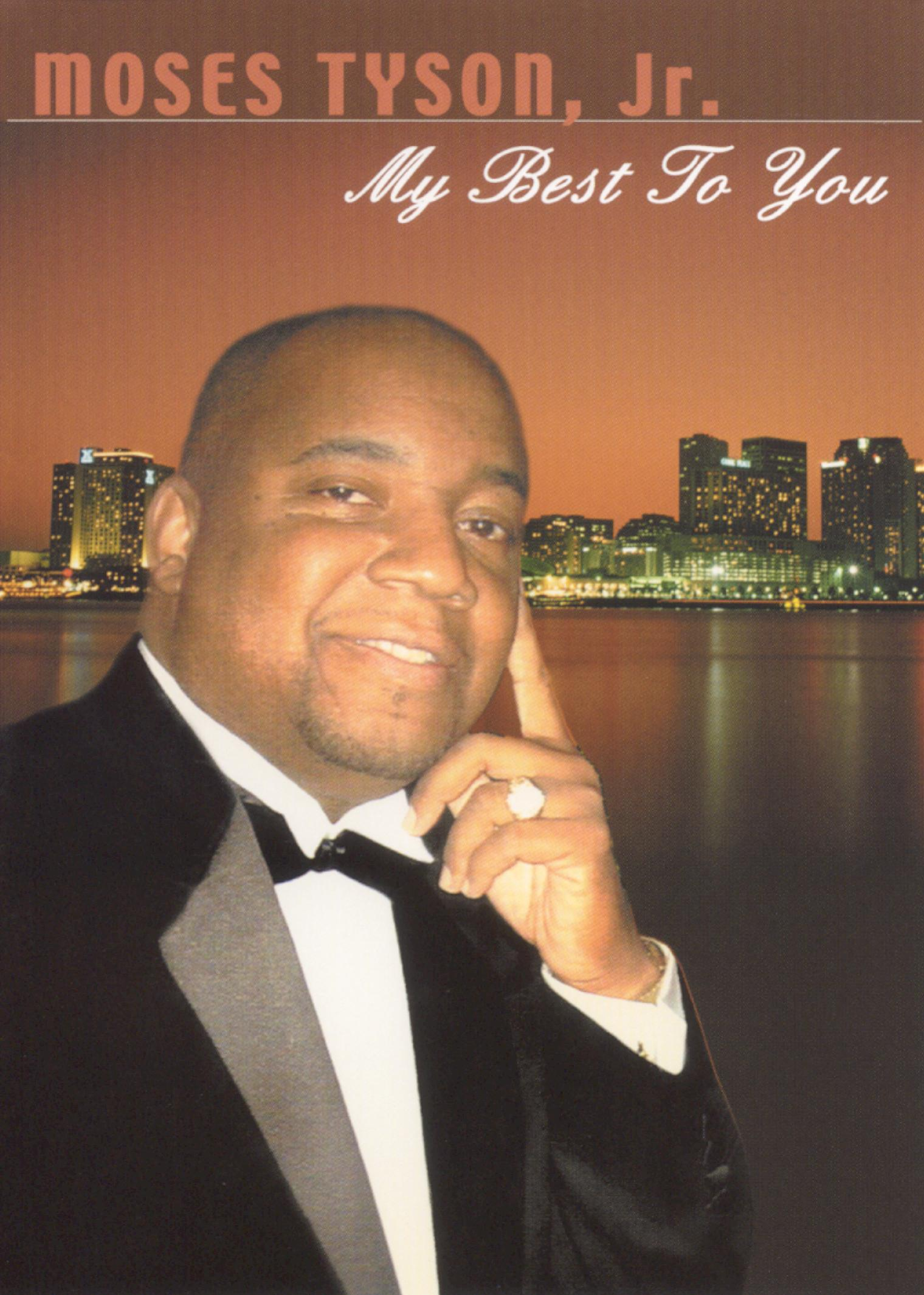 Moses Tyson, Jr.: My Best To You