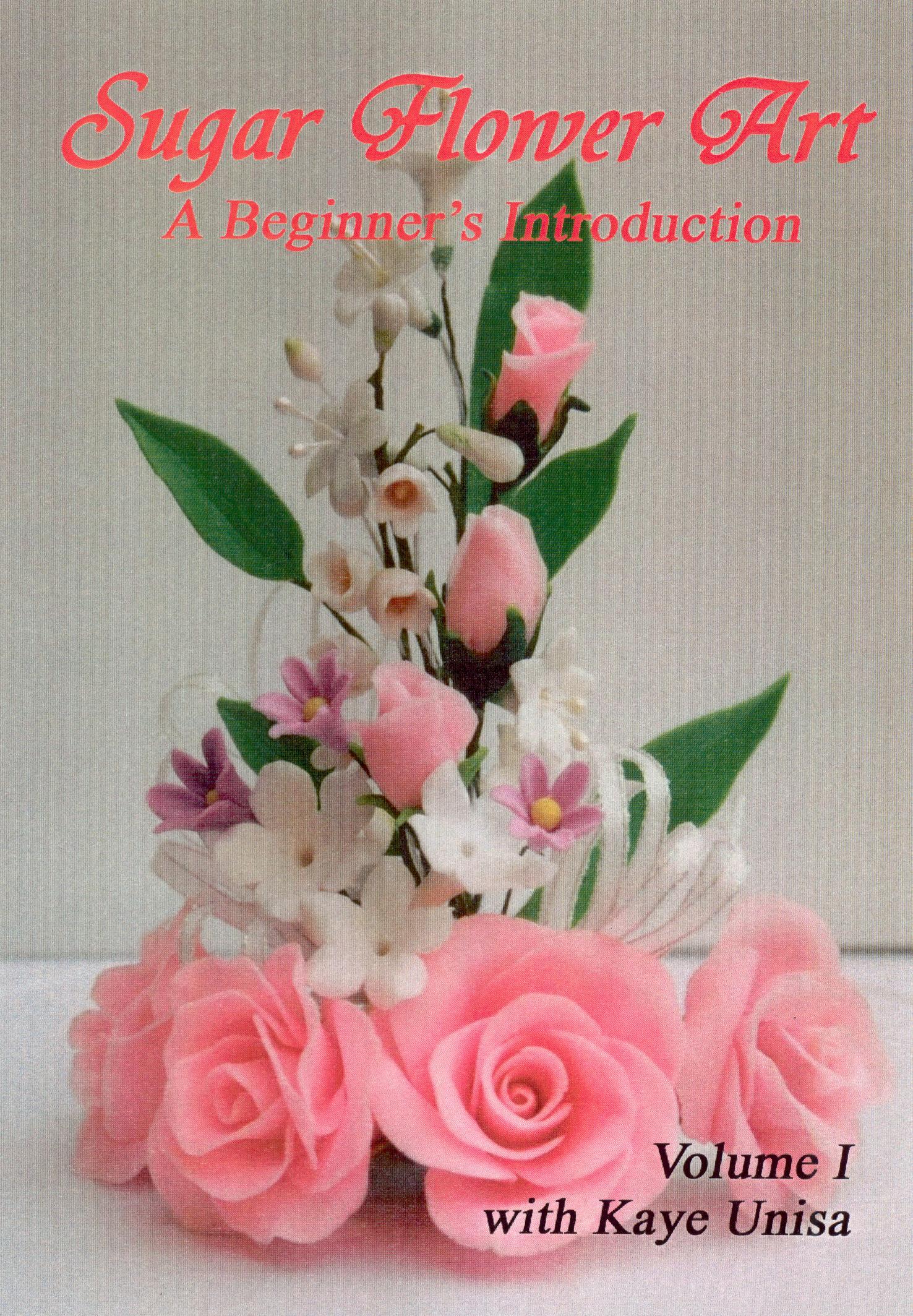 Sugar Flower Art, Vol. 1: A Beginner's Introduction