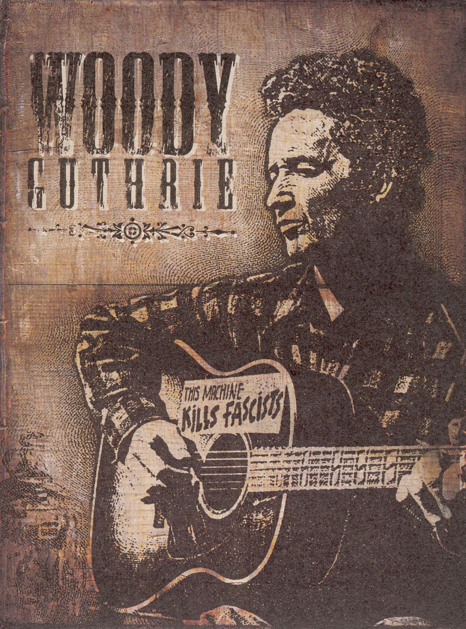 Woody Guthrie: This Machine Kills Fascists