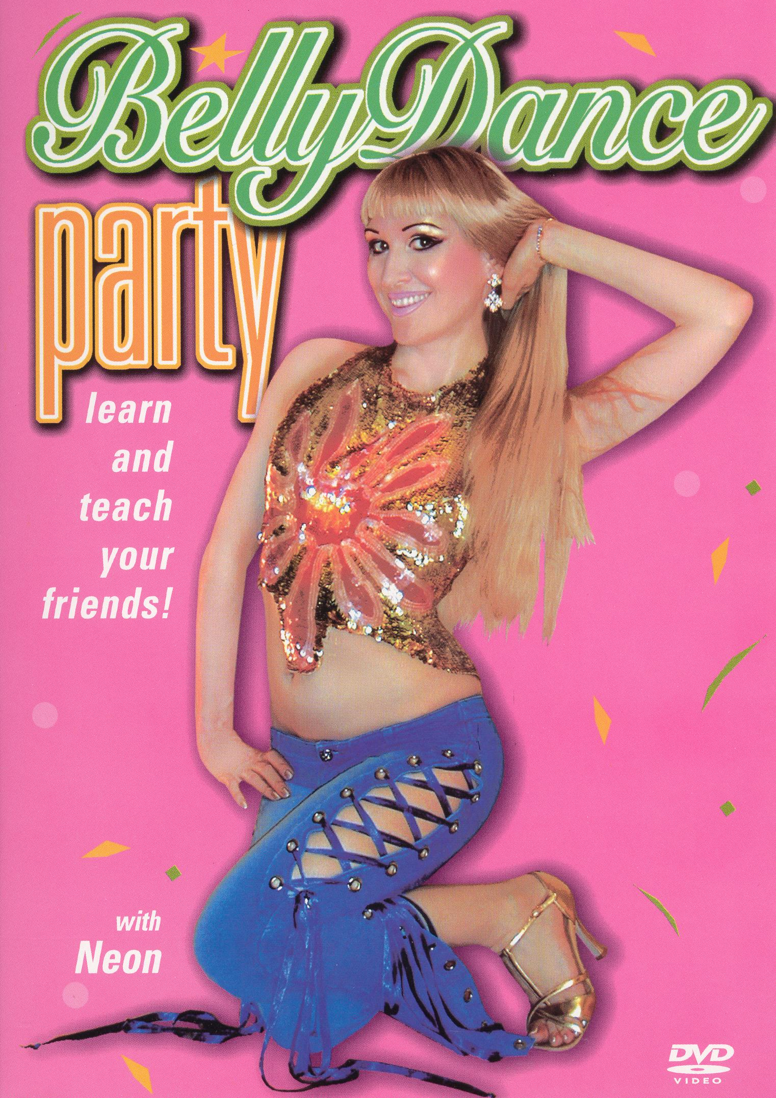 Belly Dance Party: Learn and Teach Your Friends