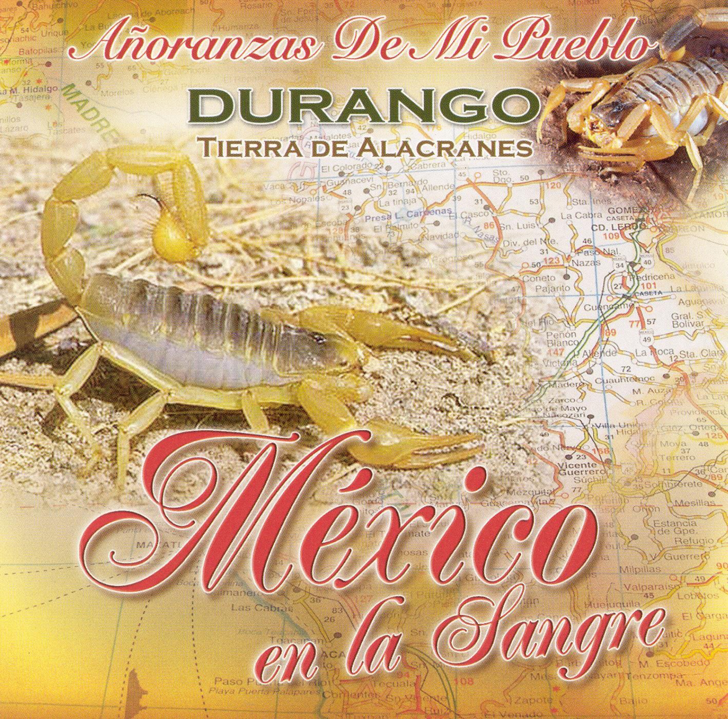 Mexico en la Sangre: Durango Tierra De Alacranes