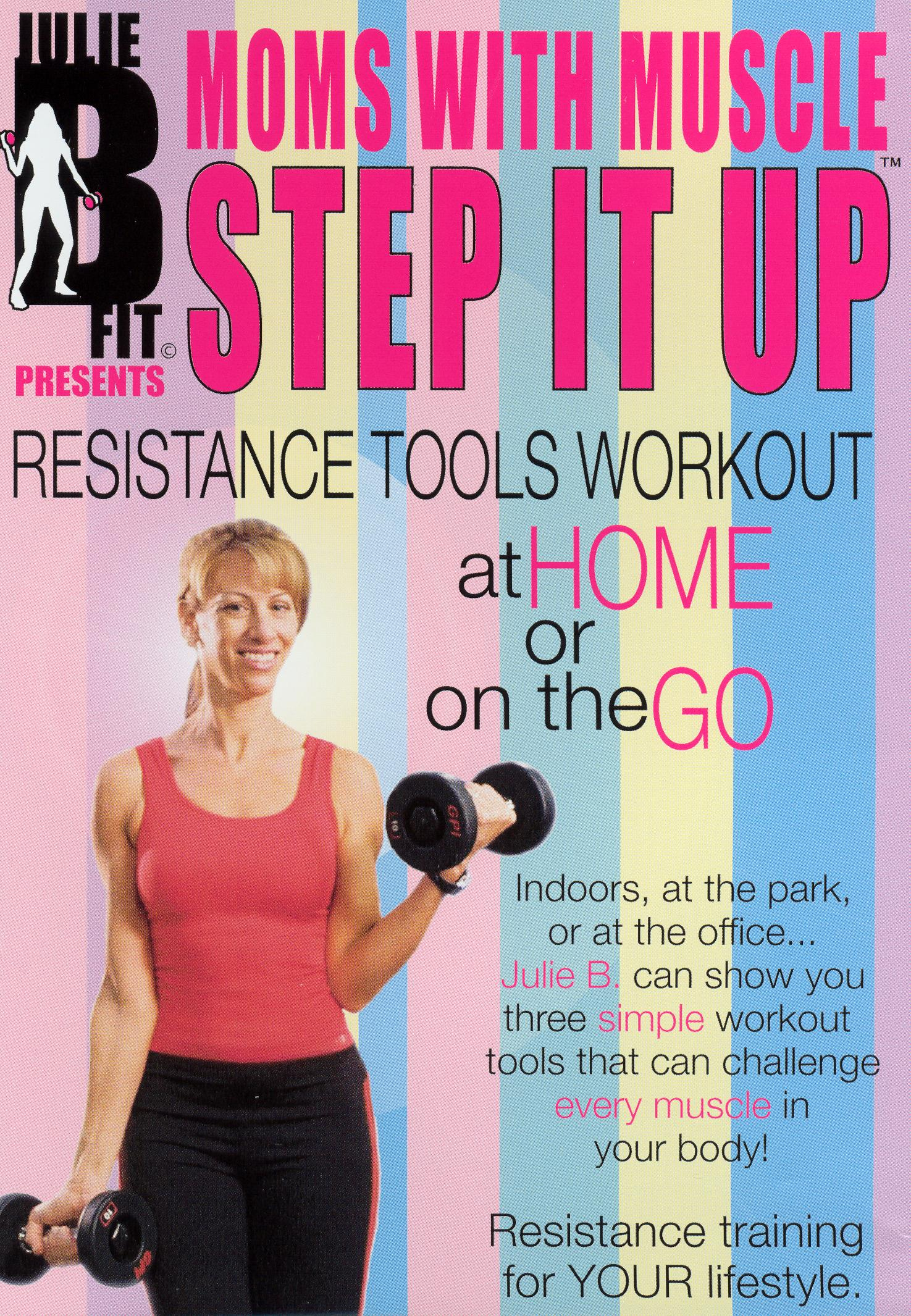 Julie B Fit Presents Moms with Muscle: Step It Up