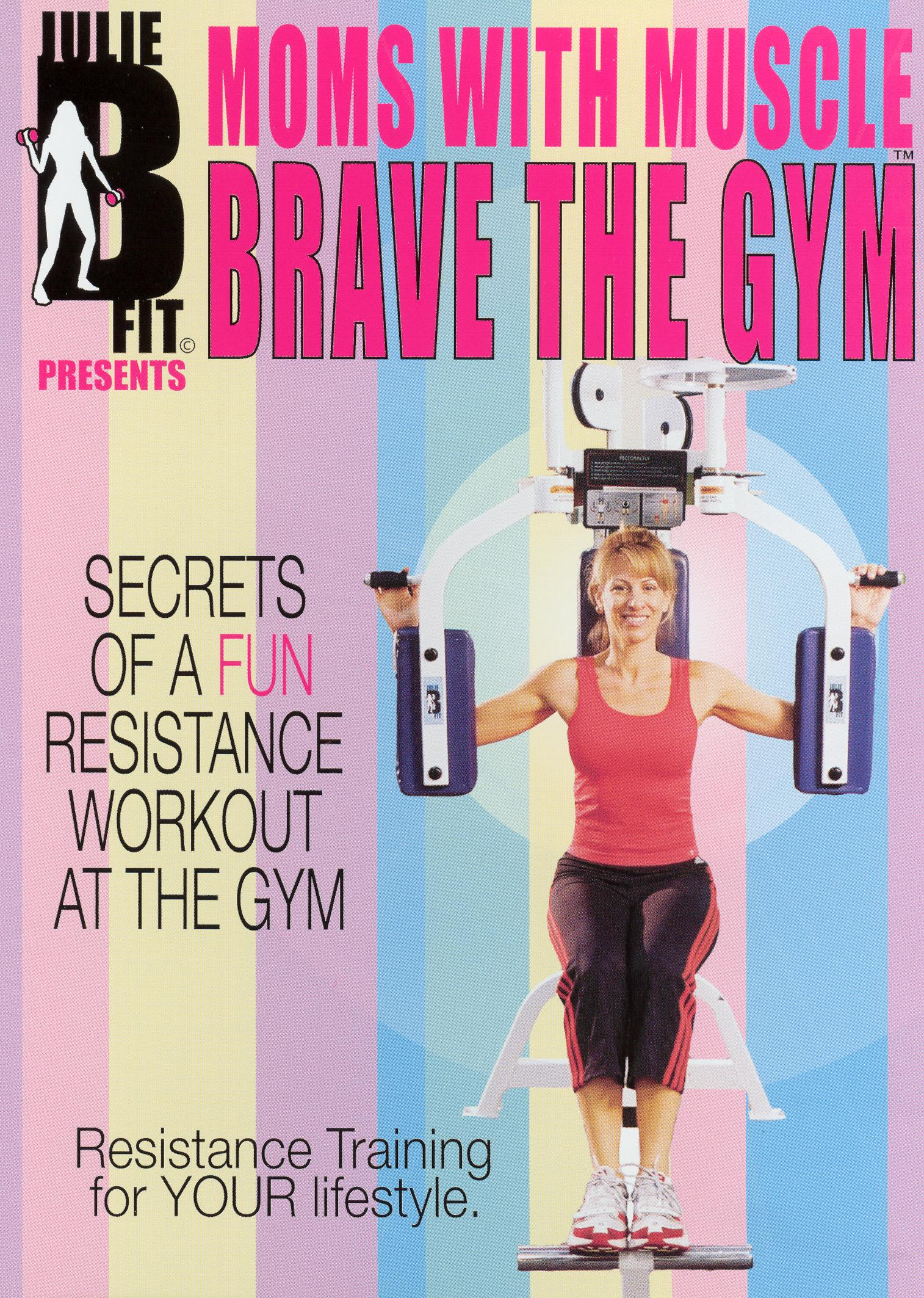 Julie B Fit Presents Moms with Muscle: Brave the Gym
