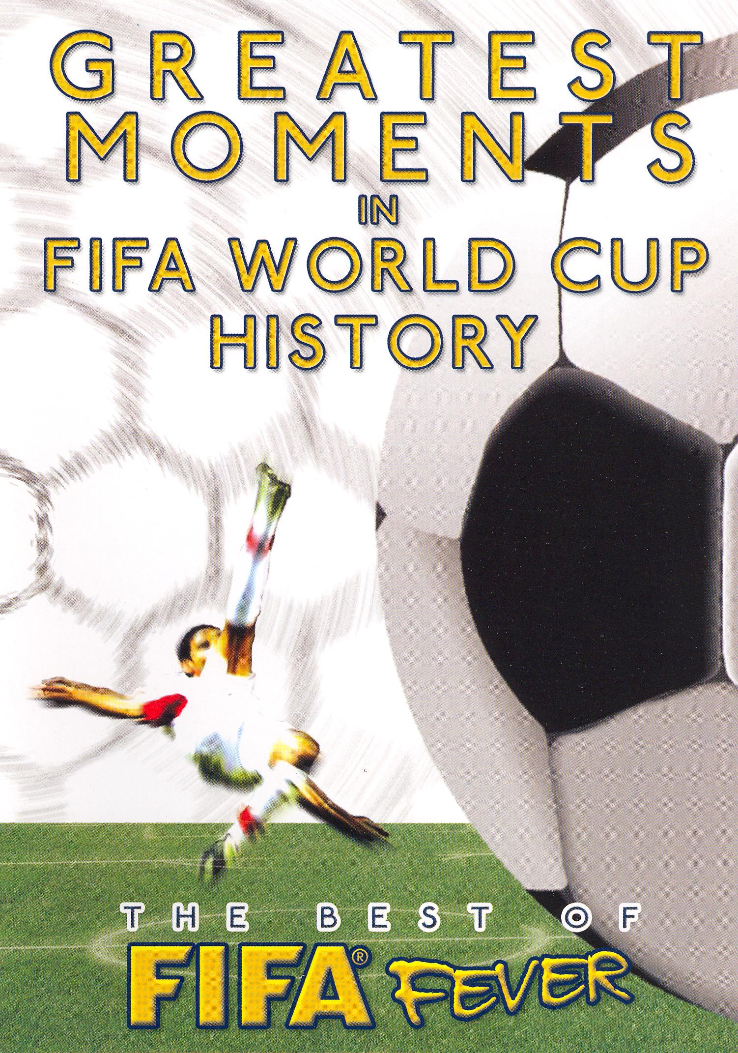 Greatest Moments in World Cup History: The Best of FIFA Fever