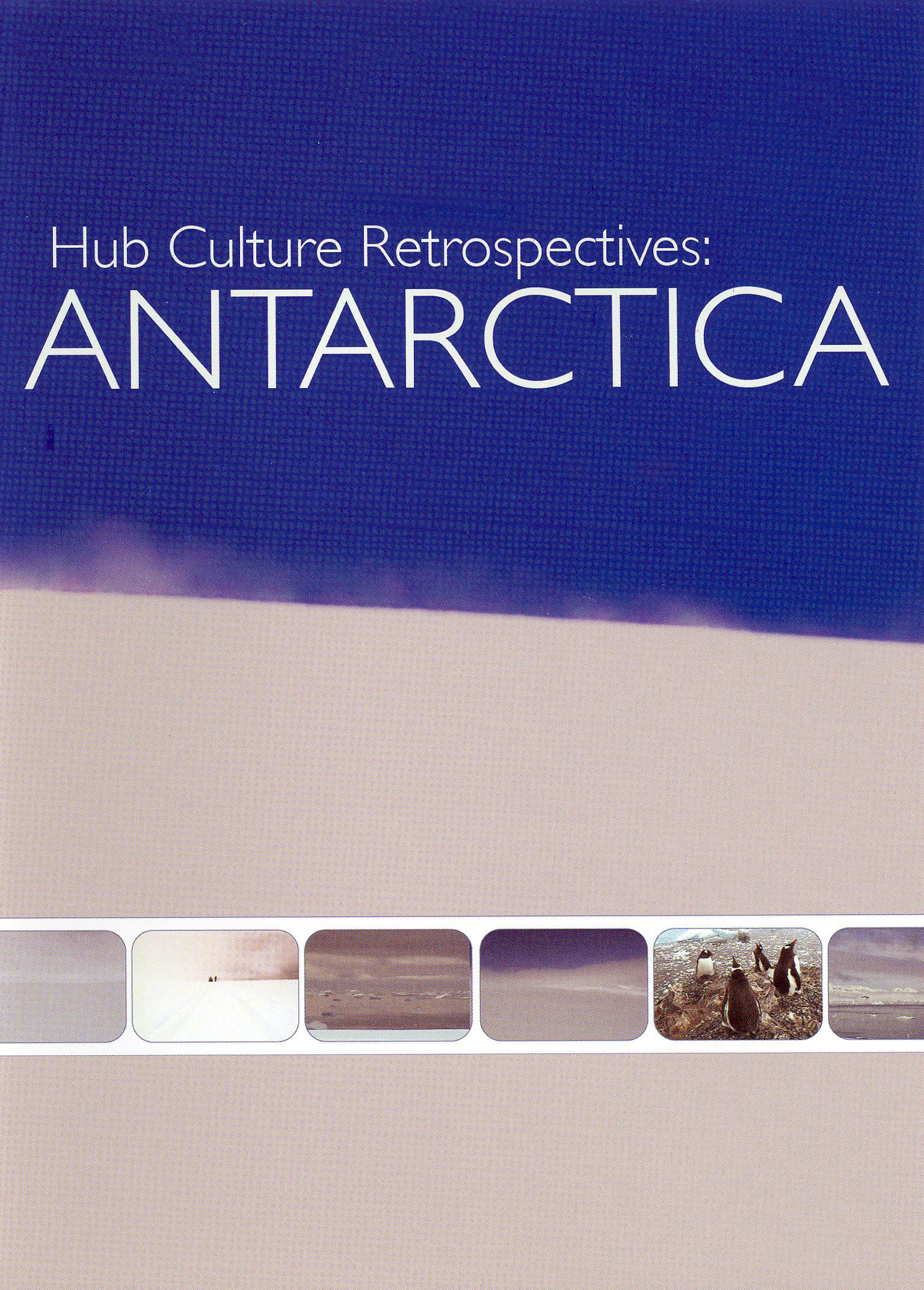 Hub Culture Retrospectives: Antarctica
