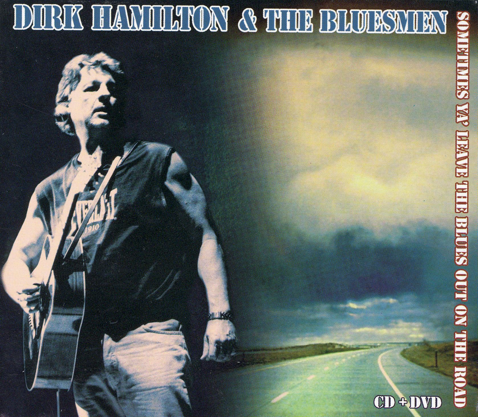 Dirk Hamilton and the Bluesmen: Sometimes Ya' Leave the Blues Out on the Road