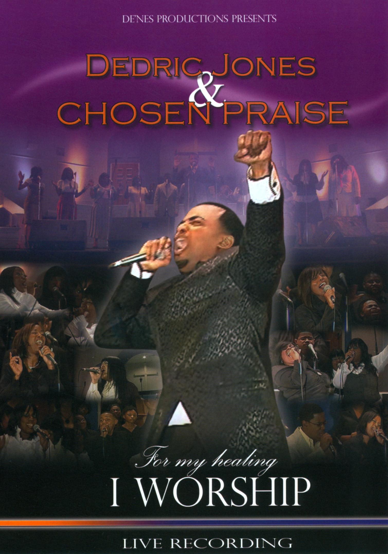 Dedric Jones & Chosen Praise: For My Healing I Worship