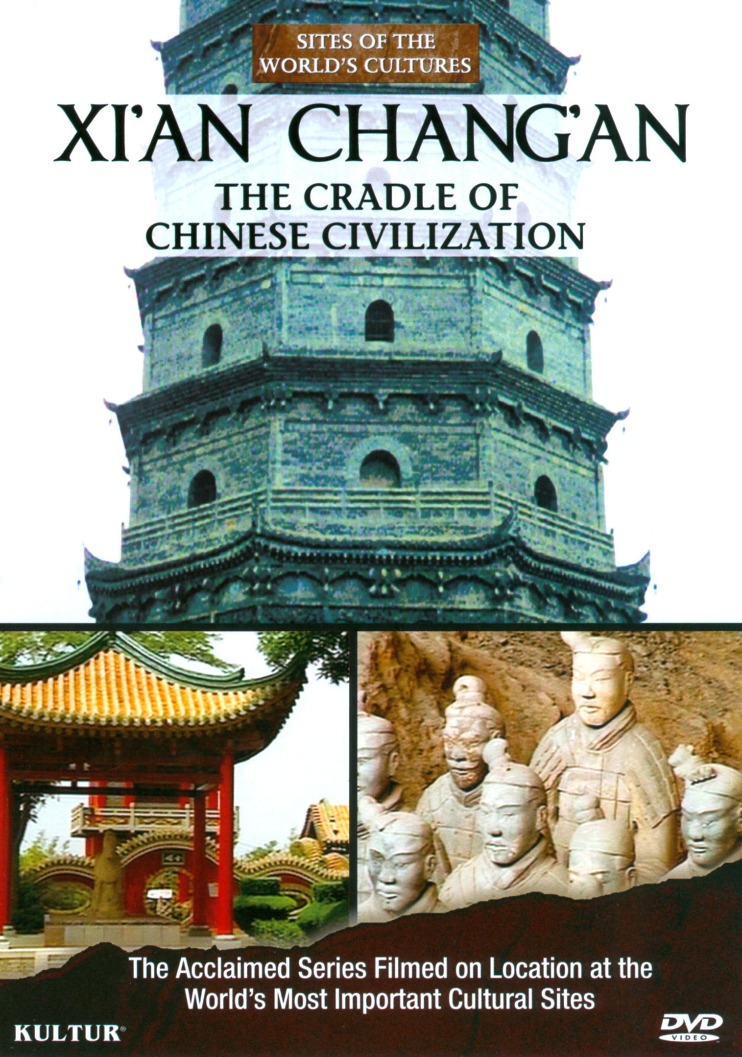 Sites of the World's Cultures: Xi'an - Chang'an, the Cradle of Chinese Civilization