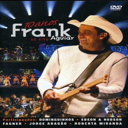 Frank Aguiar: 10 Anos ao Vivo