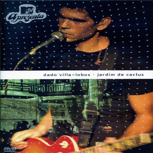 MTV Apresenta: Dado Villa-Lobos - Jardim de Cactus