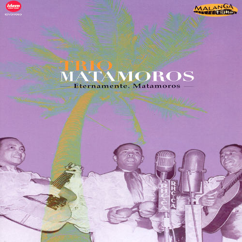 Trio Matamoros: Eternamente Matamoros