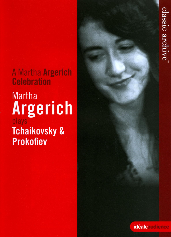 Classic Archive: A Martha Argerich Celebration - Martha Argerich Plays Tchaikovsky & Prokofiev