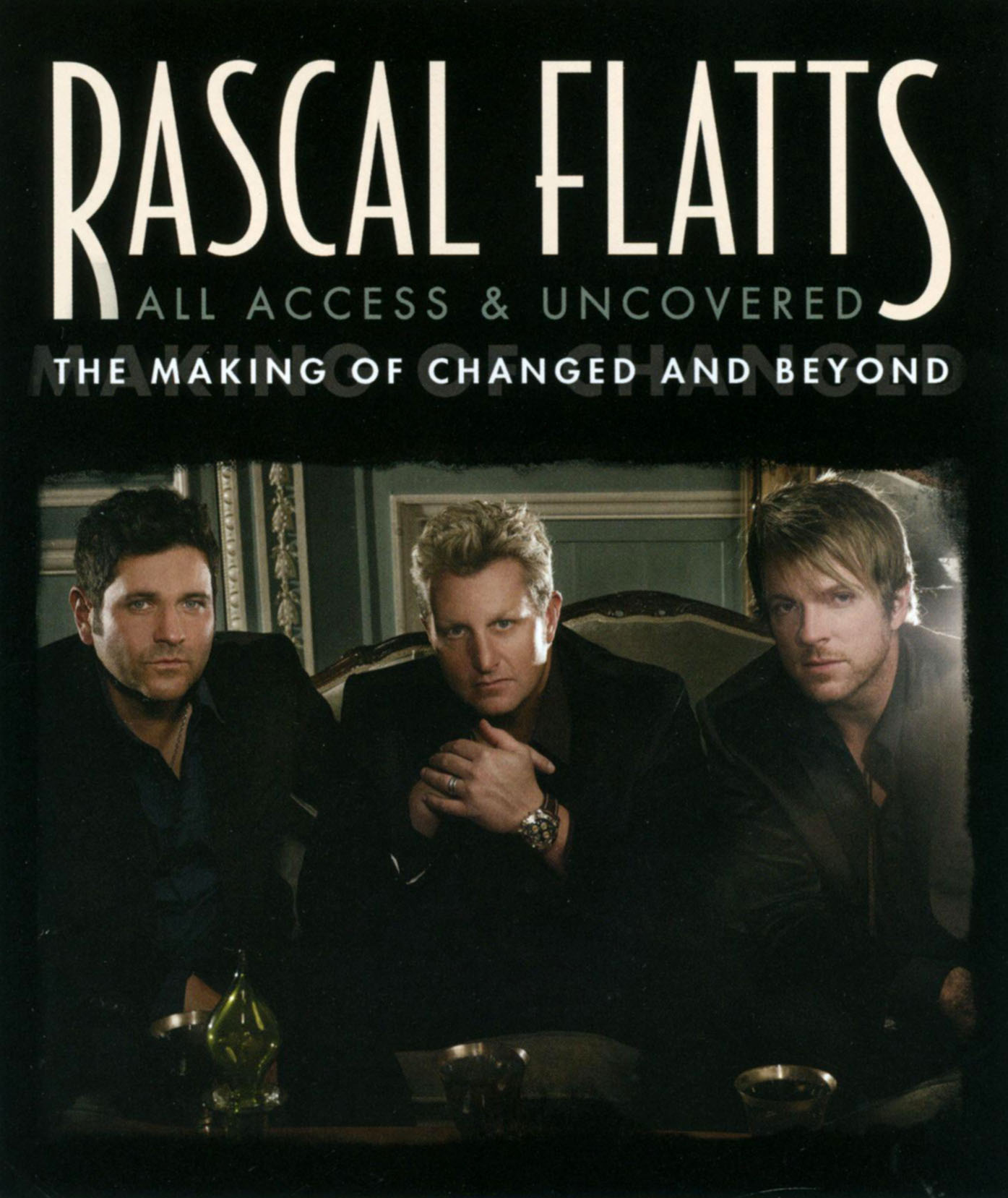 Rascal Flatts: All Access & Uncovered - The Making of Changed and Beyond