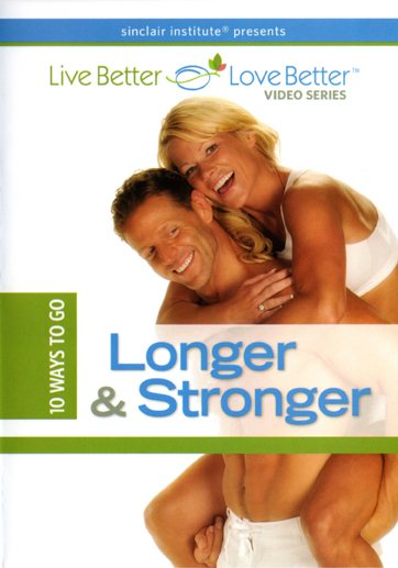 Live Better, Love Better: 10 Ways to Go Longer & Stronger