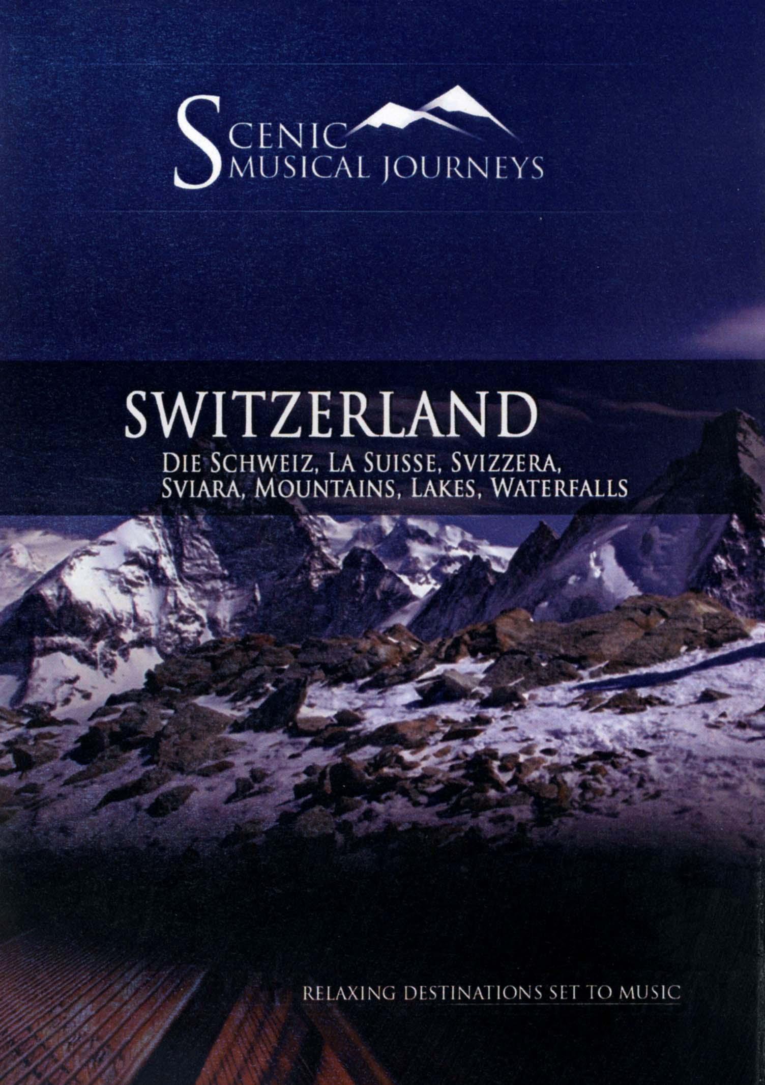 Scenic Musical Journeys: Switzerland - Die Schweiz, La Suisse, Svizzera, Sviara, Mountains, Lakes