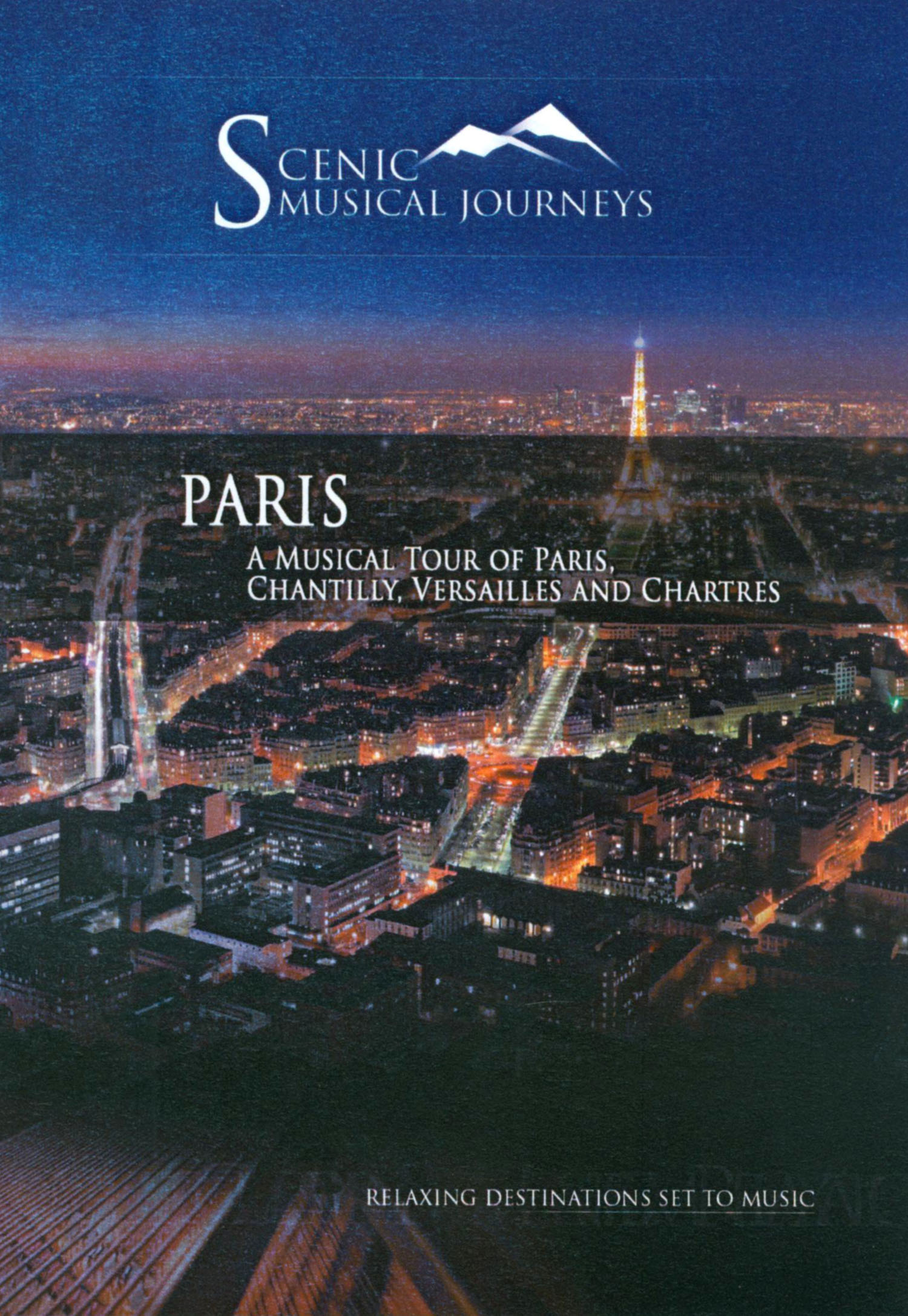 Scenic Musical Journeys: Paris - A Musical Tour of Paris, Chantilly, Versailles and Chartres