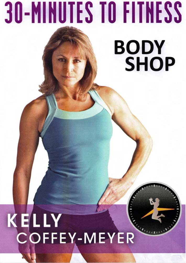 Kelly Coffey-Meyer: 30 Minutes to Fitness - Body Shop