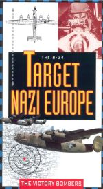 The B-24 Target Nazi Europe: The Victory Bombers