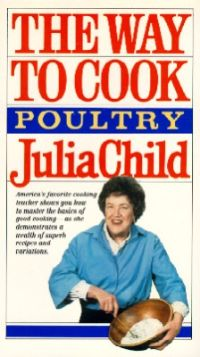 Julia Child: The Way to Cook Poultry