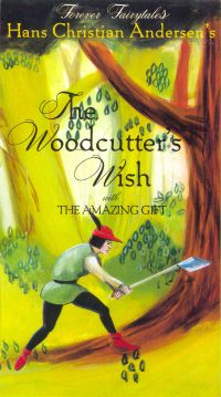 Hans Christian Andersen: The Woodcutter's Wish and The Amazing Gift