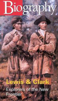 Biography: Lewis & Clark - Explorers of the New Frontier