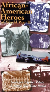 African American Heroes of World War II: Tuskegee Figher Pilots & Black War Time Radio