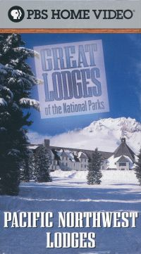 Great Lodges of the National Parks: Pacific Northwest Lodges