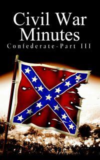 Civil War Minutes: Confederate, Part III